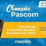 Presidente da CNBB, dom Walmor Oliveira, será o palestrante da #ConexãoPascom